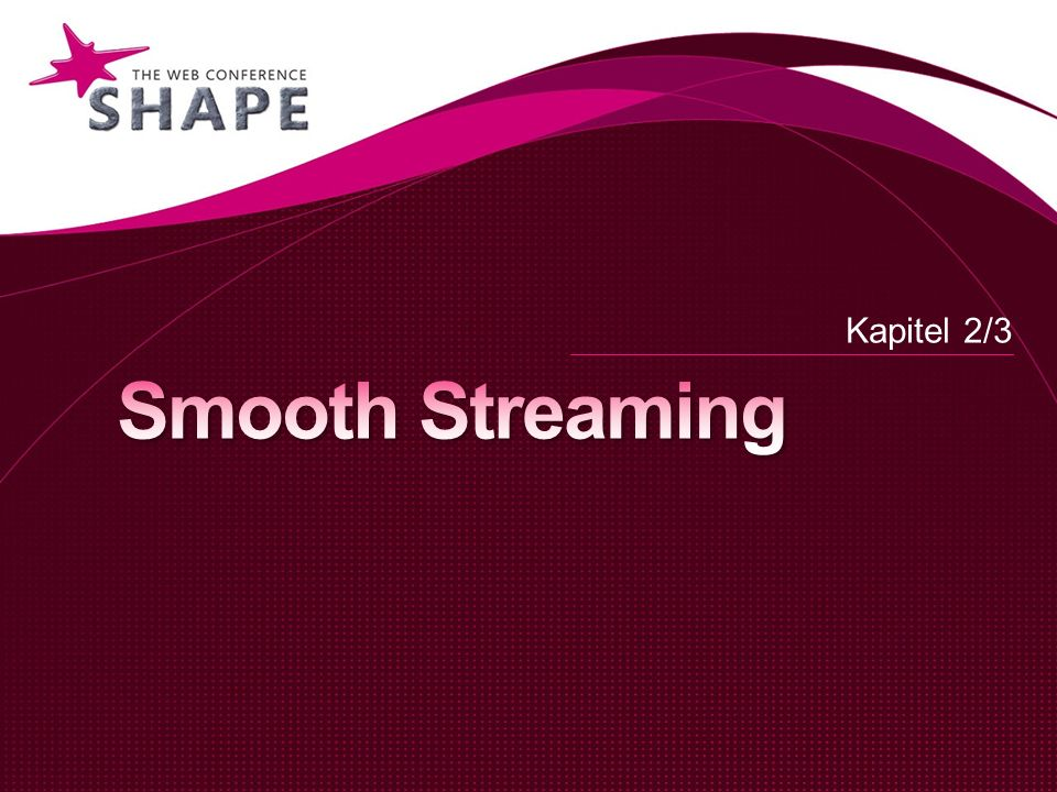 Kapitel 2/3 Smooth Streaming