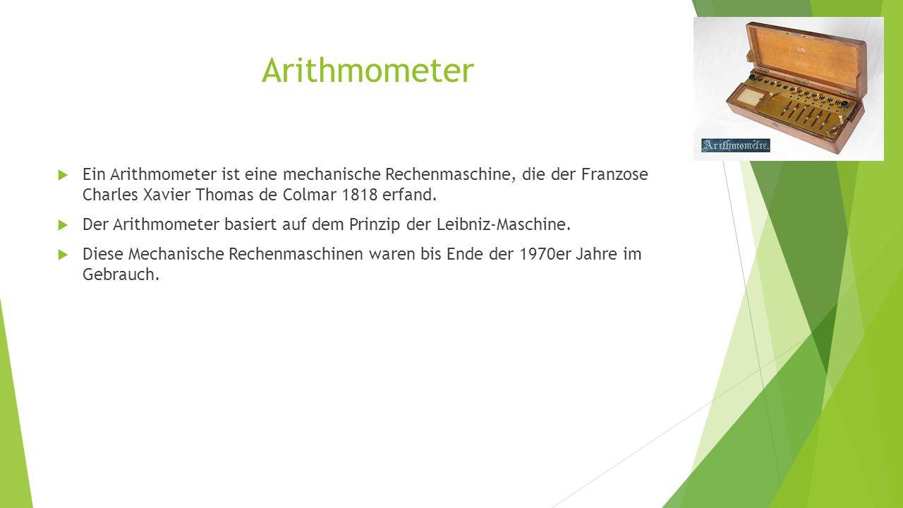 Arithmometer Ein Arithmometer ist eine mechanische Rechenmaschine, die der Franzose Charles Xavier Thomas de Colmar 1818 erfand.