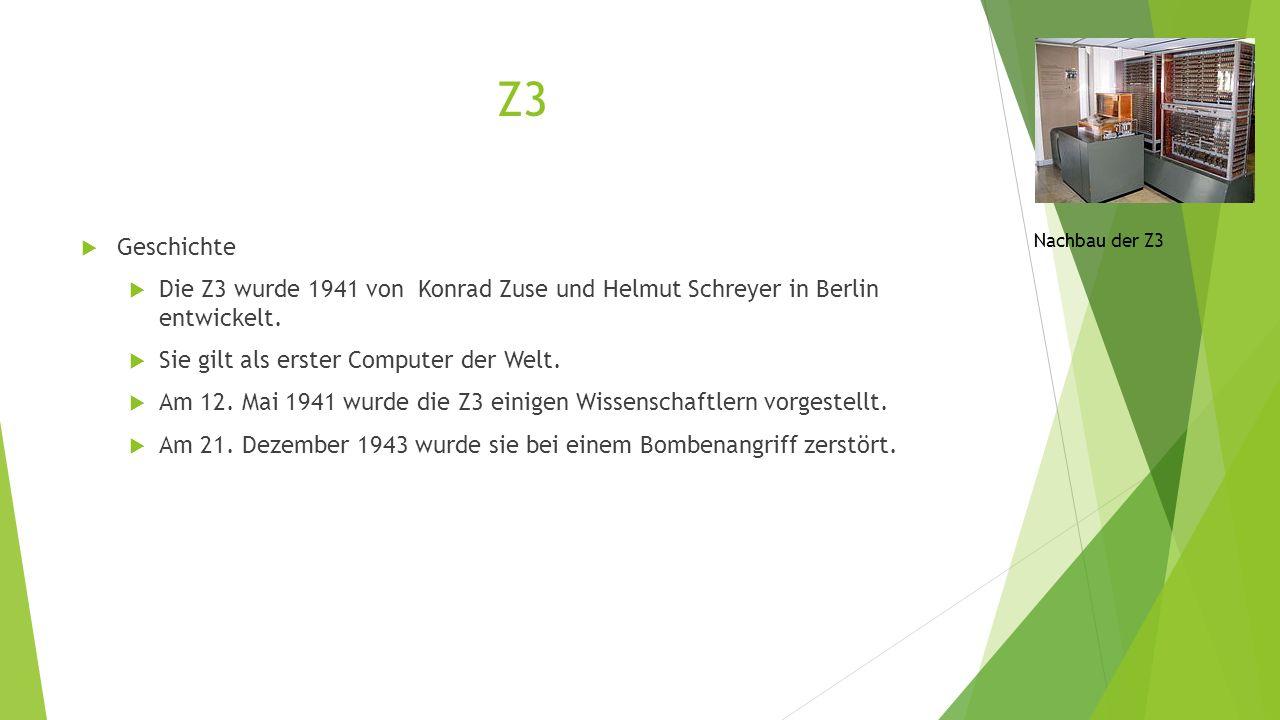 Z3 Geschichte. Die Z3 wurde 1941 von Konrad Zuse und Helmut Schreyer in Berlin entwickelt. Sie gilt als erster Computer der Welt.