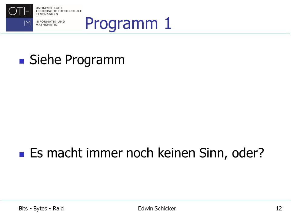 Programm 1 Siehe Programm Es macht immer noch keinen Sinn, oder