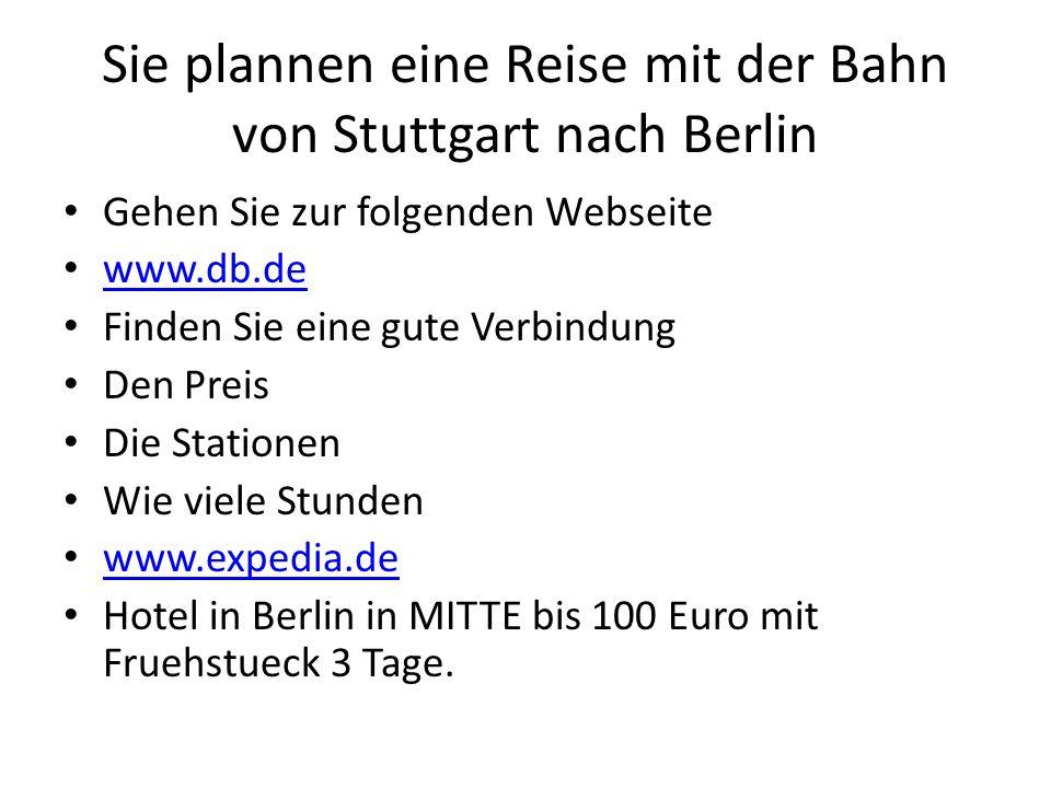 Sie plannen eine Reise mit der Bahn von Stuttgart nach Berlin