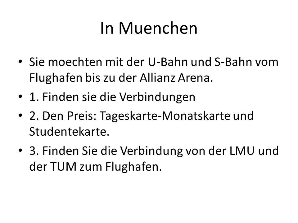 In Muenchen Sie moechten mit der U-Bahn und S-Bahn vom Flughafen bis zu der Allianz Arena. 1. Finden sie die Verbindungen.