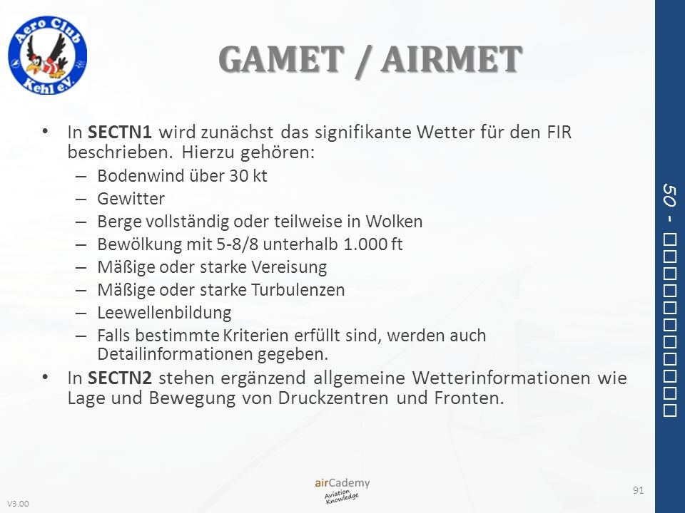 GAMET / AIRMETIn SECTN1 wird zunächst das signifikante Wetter für den FIR beschrieben. Hierzu gehören: