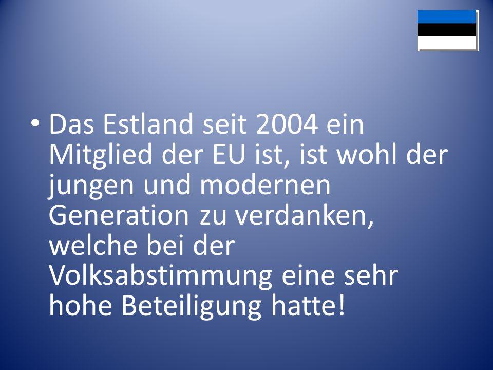 Das Estland seit 2004 ein Mitglied der EU ist, ist wohl der jungen und modernen Generation zu verdanken, welche bei der Volksabstimmung eine sehr hohe Beteiligung hatte!