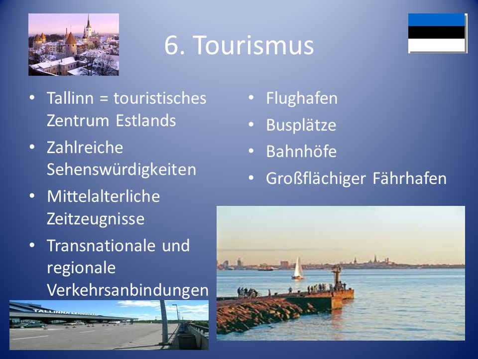 6. Tourismus Tallinn = touristisches Zentrum Estlands