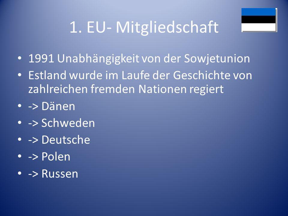 1. EU- Mitgliedschaft 1991 Unabhängigkeit von der Sowjetunion