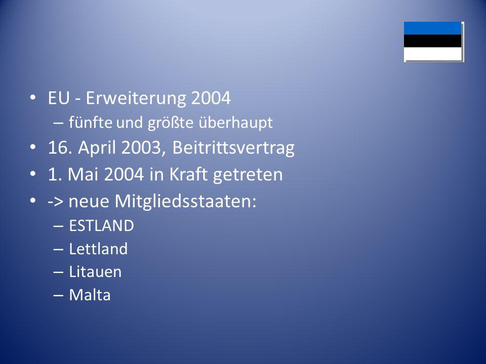 16. April 2003, Beitrittsvertrag 1. Mai 2004 in Kraft getreten