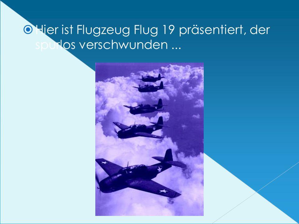 Hier ist Flugzeug Flug 19 präsentiert, der spurlos verschwunden ...