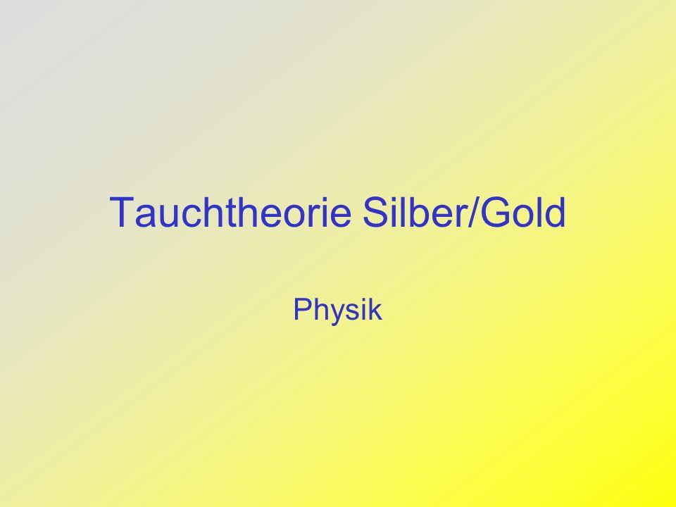 Tauchtheorie Silber/Gold