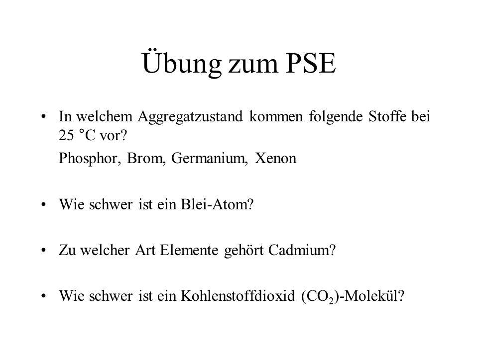Übung zum PSE In welchem Aggregatzustand kommen folgende Stoffe bei 25 °C vor Phosphor, Brom, Germanium, Xenon.