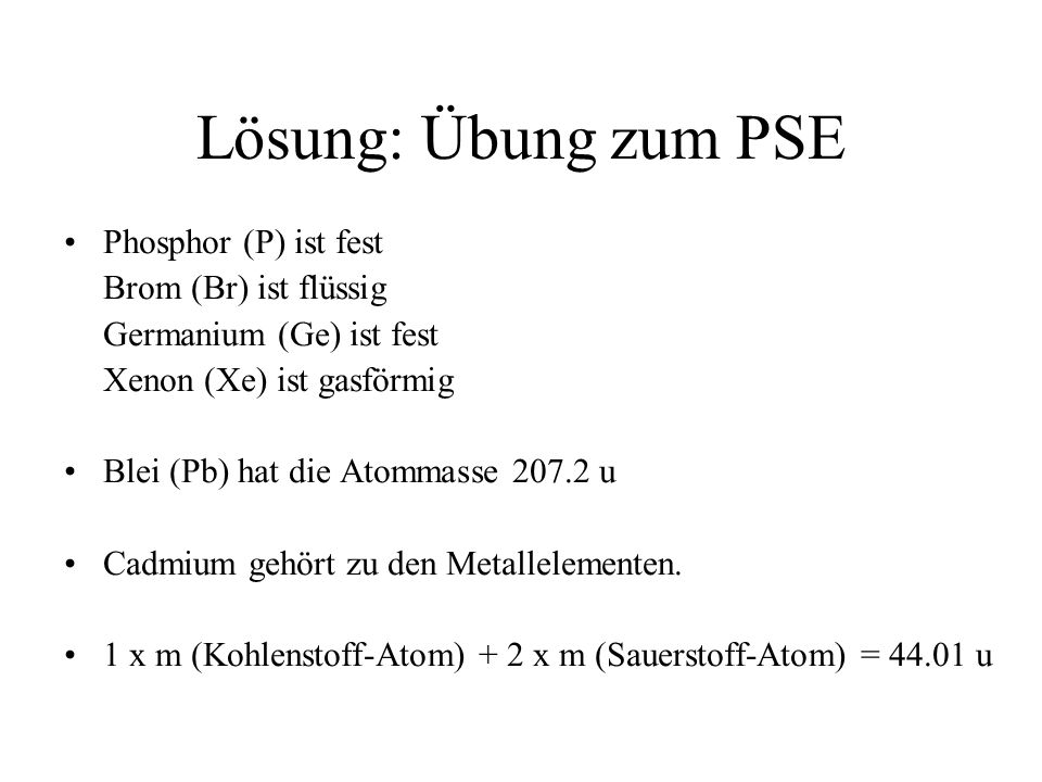 Lösung: Übung zum PSE Phosphor (P) ist fest Brom (Br) ist flüssig