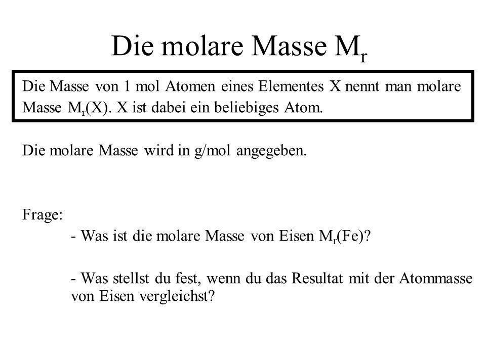 Die molare Masse Mr Die Masse von 1 mol Atomen eines Elementes X nennt man molare. Masse Mr(X). X ist dabei ein beliebiges Atom.