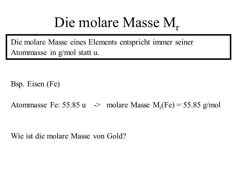 Die molare Masse Mr Die molare Masse eines Elements entspricht immer seiner. Atommasse in g/mol statt u.