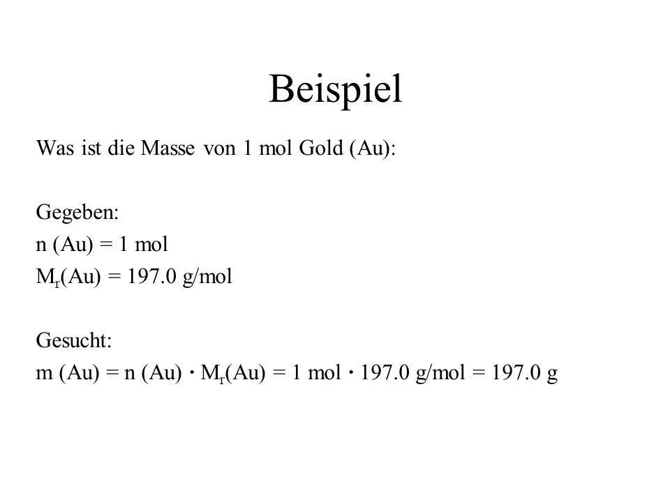 Beispiel Was ist die Masse von 1 mol Gold (Au): Gegeben: