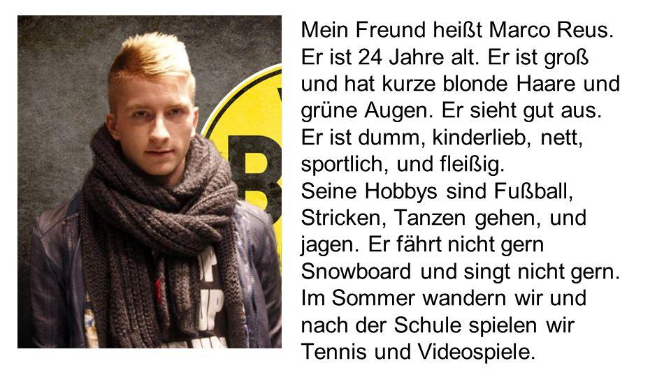 Mein Freund heißt Marco Reus. Er ist 24 Jahre alt
