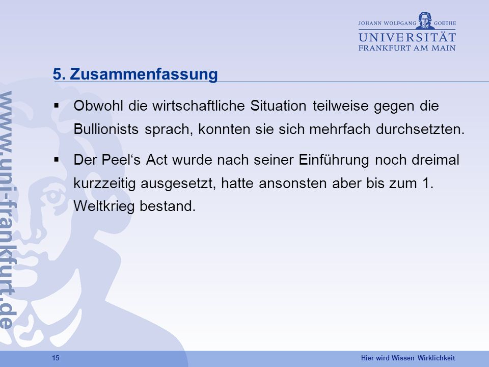 5. ZusammenfassungObwohl die wirtschaftliche Situation teilweise gegen die Bullionists sprach, konnten sie sich mehrfach durchsetzten.