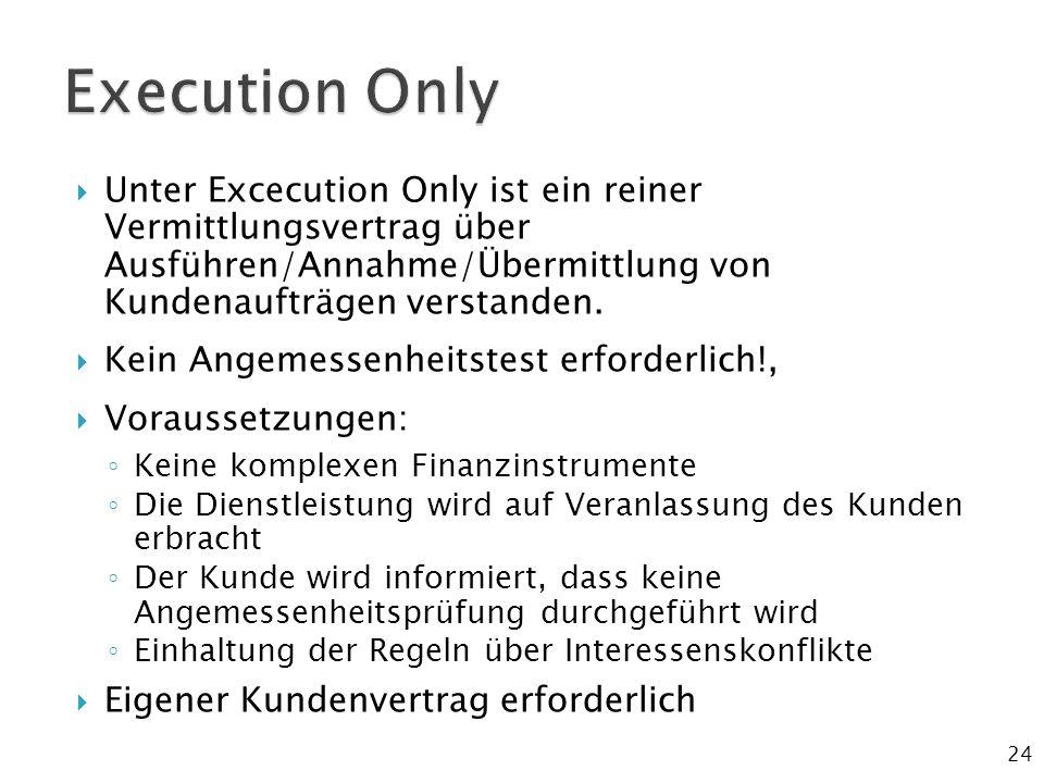 Execution Only Unter Excecution Only ist ein reiner Vermittlungsvertrag über Ausführen/Annahme/Übermittlung von Kundenaufträgen verstanden.