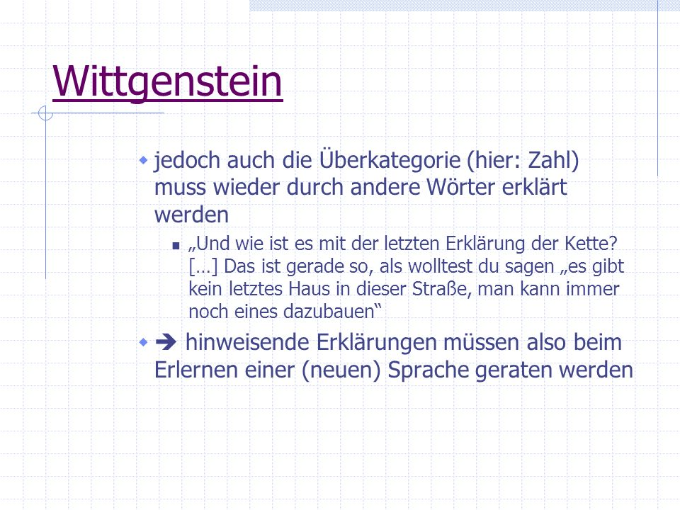 Wittgenstein jedoch auch die Überkategorie (hier: Zahl) muss wieder durch andere Wörter erklärt werden.