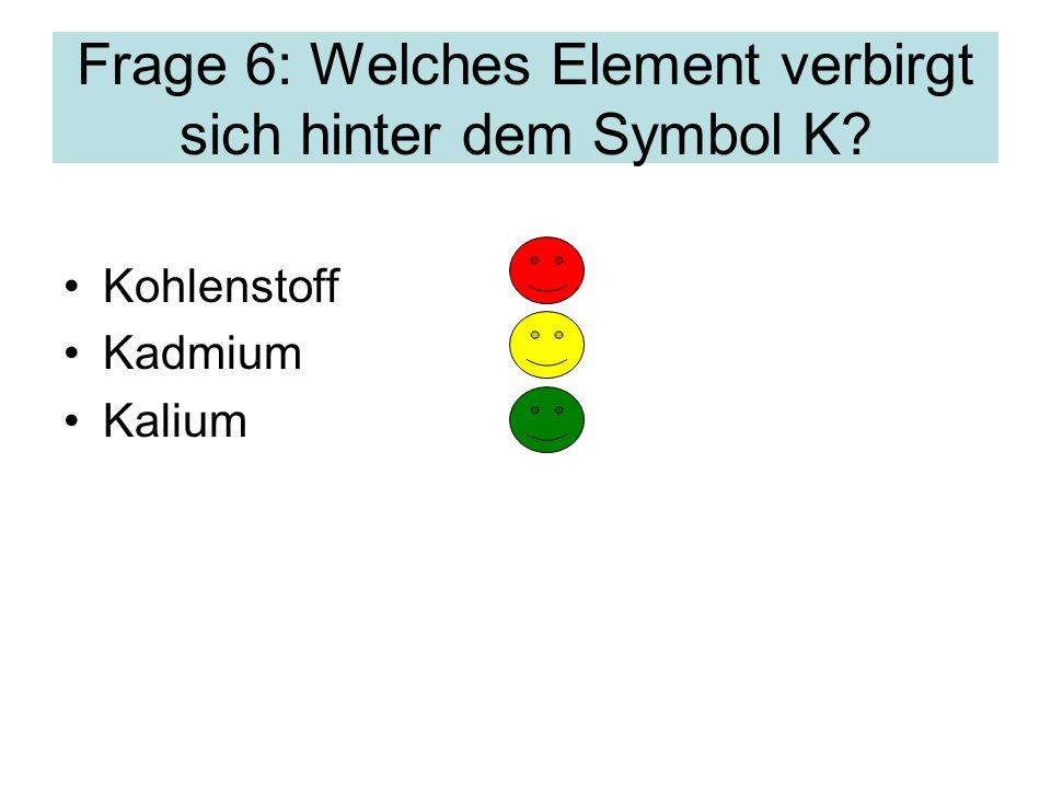 Frage 6: Welches Element verbirgt sich hinter dem Symbol K