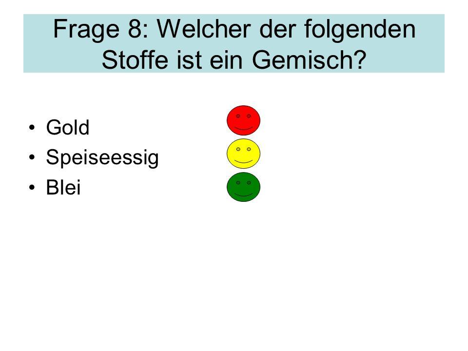 Frage 8: Welcher der folgenden Stoffe ist ein Gemisch