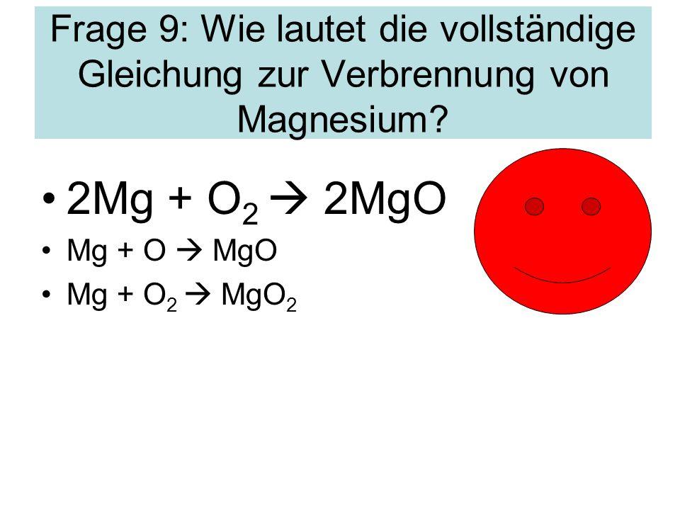Frage 9: Wie lautet die vollständige Gleichung zur Verbrennung von Magnesium