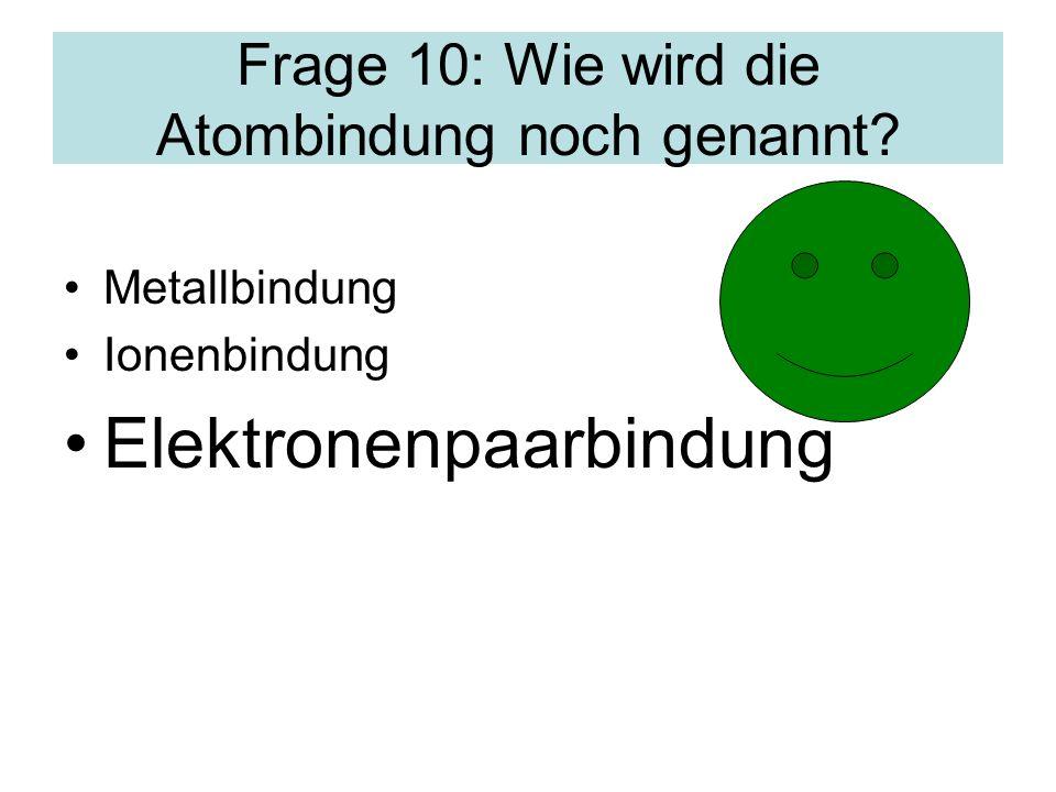 Frage 10: Wie wird die Atombindung noch genannt