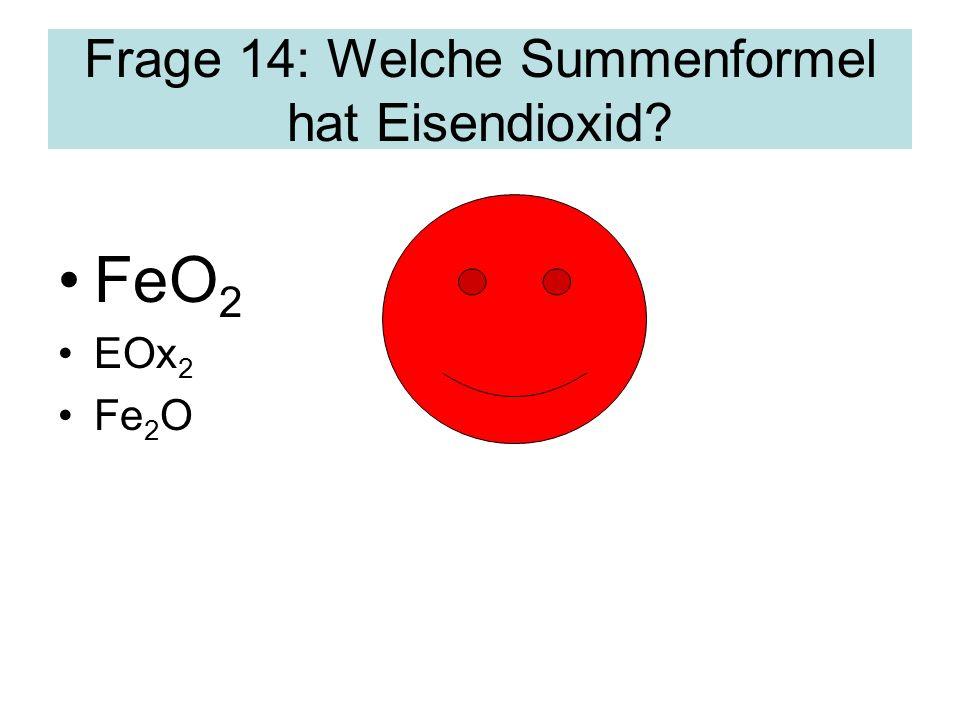 Frage 14: Welche Summenformel hat Eisendioxid