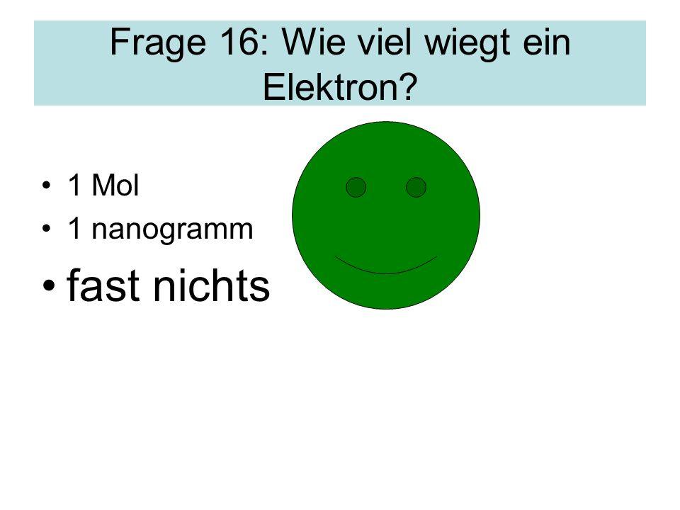 Frage 16: Wie viel wiegt ein Elektron