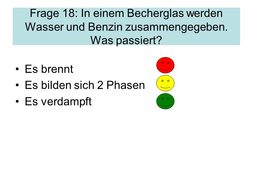Frage 18: In einem Becherglas werden Wasser und Benzin zusammengegeben