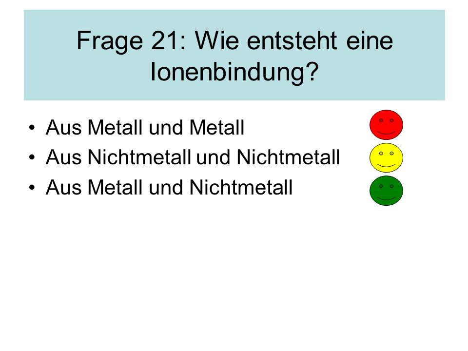 Frage 21: Wie entsteht eine Ionenbindung