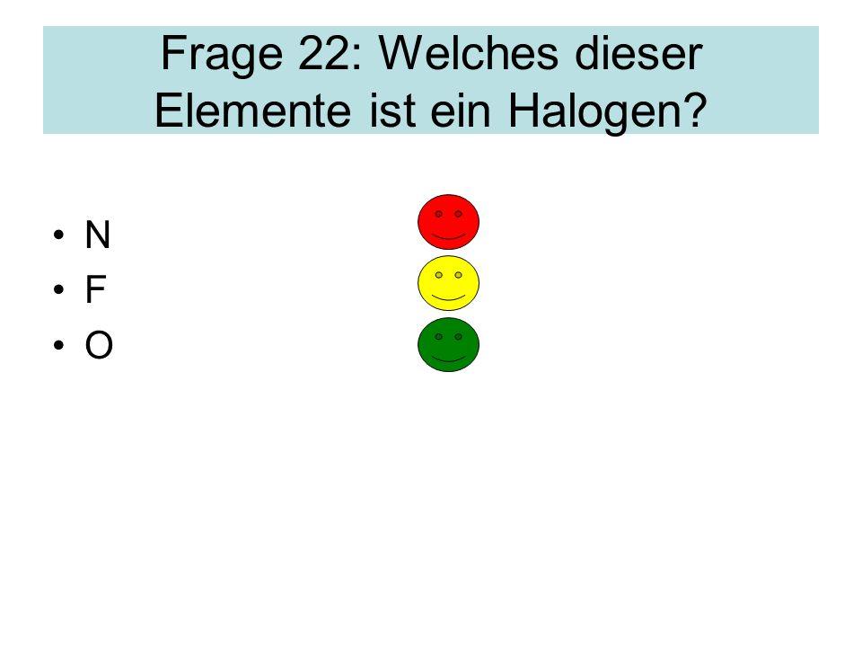Frage 22: Welches dieser Elemente ist ein Halogen