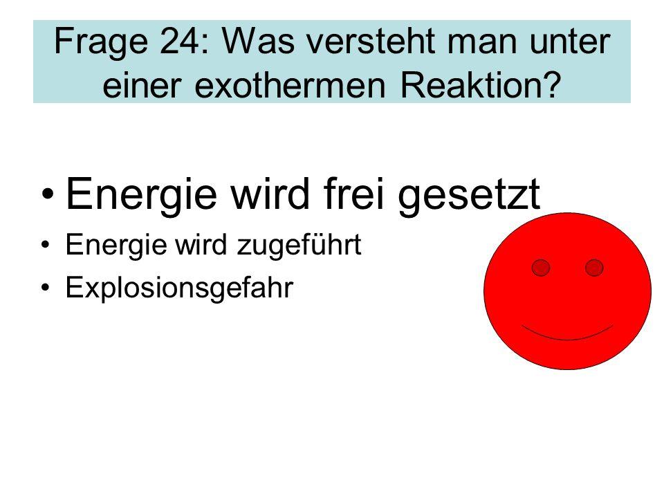 Frage 24: Was versteht man unter einer exothermen Reaktion
