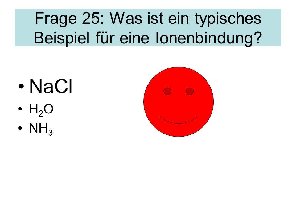 Frage 25: Was ist ein typisches Beispiel für eine Ionenbindung