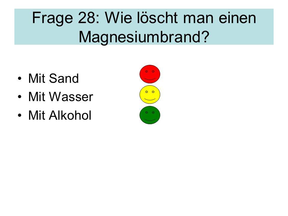 Frage 28: Wie löscht man einen Magnesiumbrand