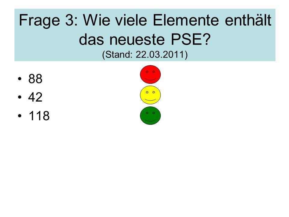 Frage 3: Wie viele Elemente enthält das neueste PSE. (Stand: 22. 03