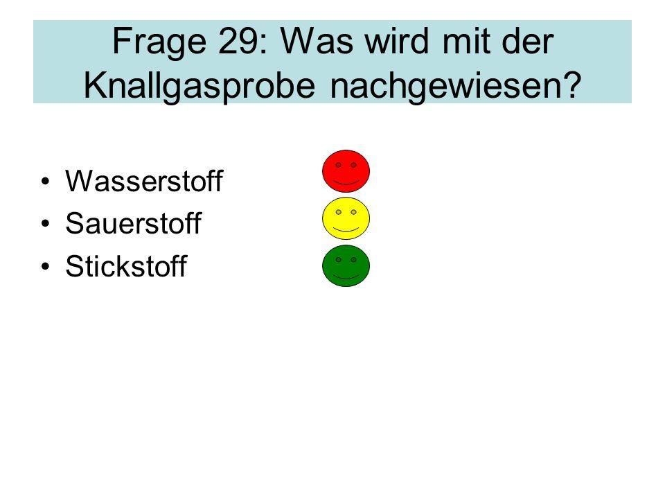 Frage 29: Was wird mit der Knallgasprobe nachgewiesen