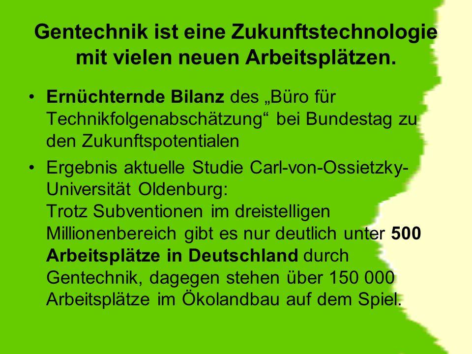Gentechnik ist eine Zukunftstechnologie mit vielen neuen Arbeitsplätzen.