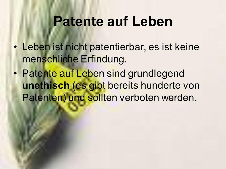 Patente auf Leben Leben ist nicht patentierbar, es ist keine menschliche Erfindung.