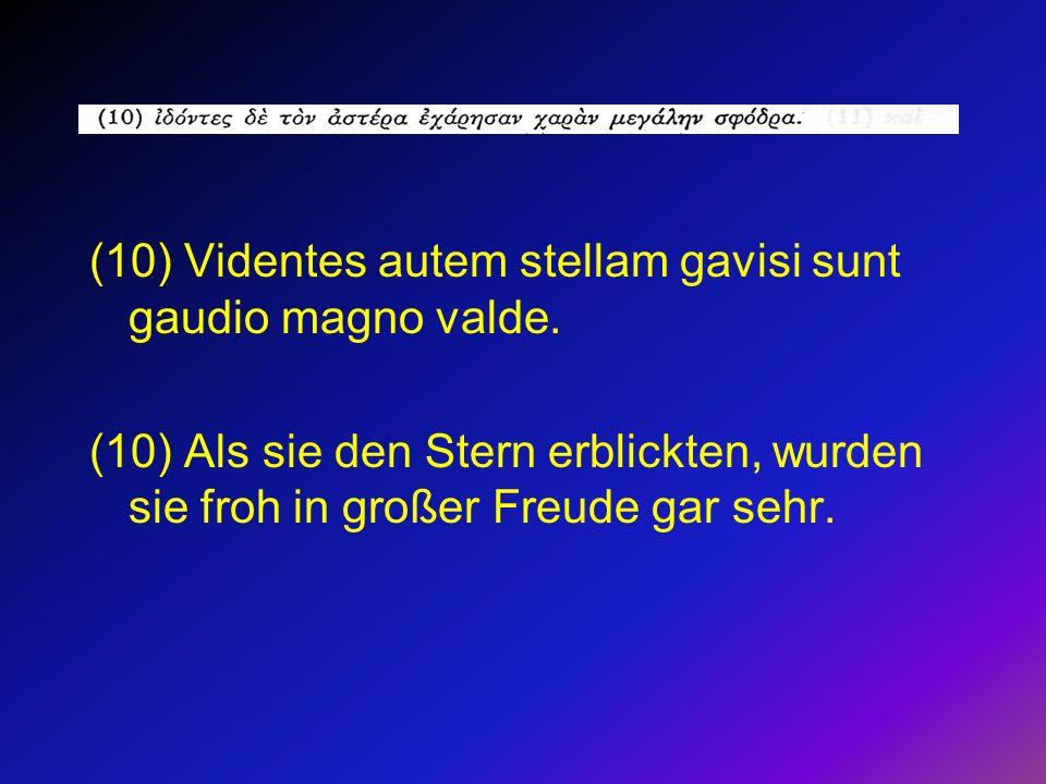 (10) Videntes autem stellam gavisi sunt gaudio magno valde.