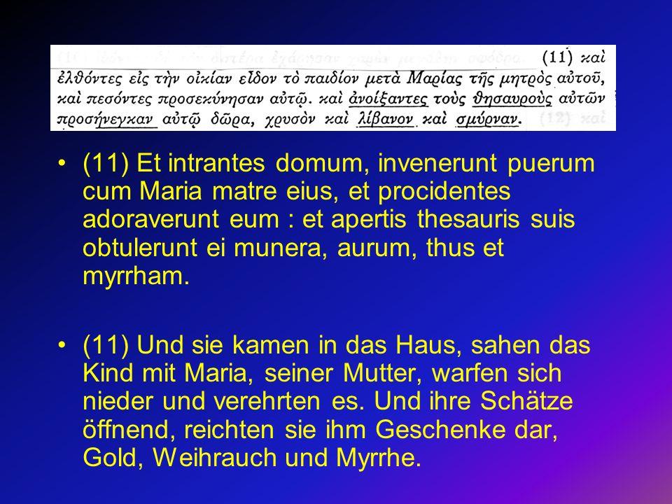 (11) Et intrantes domum, invenerunt puerum cum Maria matre eius, et procidentes adoraverunt eum : et apertis thesauris suis obtulerunt ei munera, aurum, thus et myrrham.