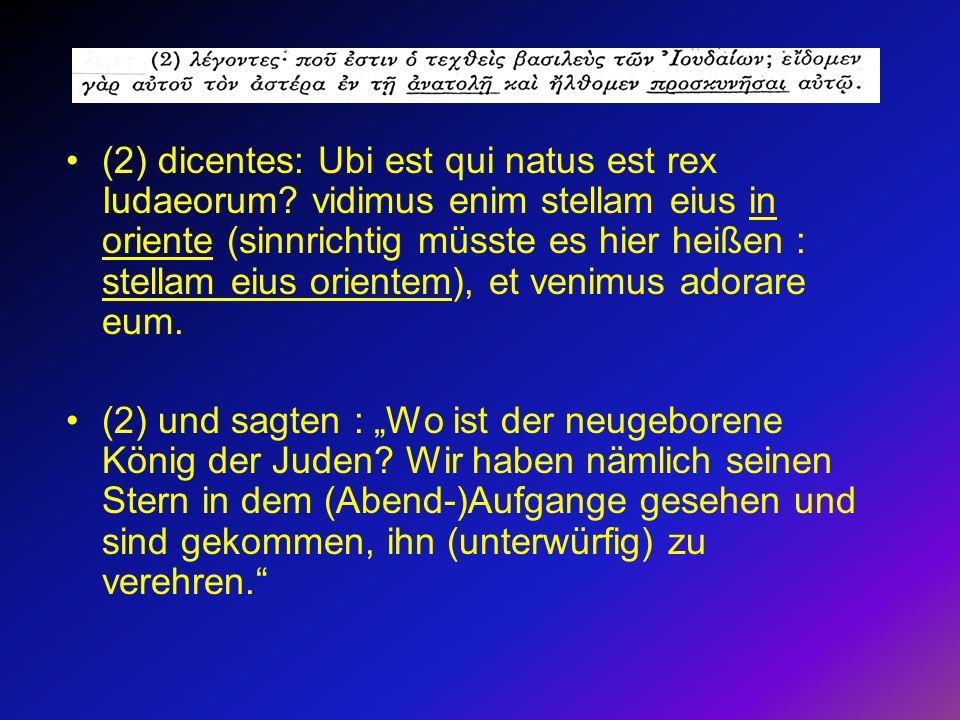 (2) dicentes: Ubi est qui natus est rex Iudaeorum