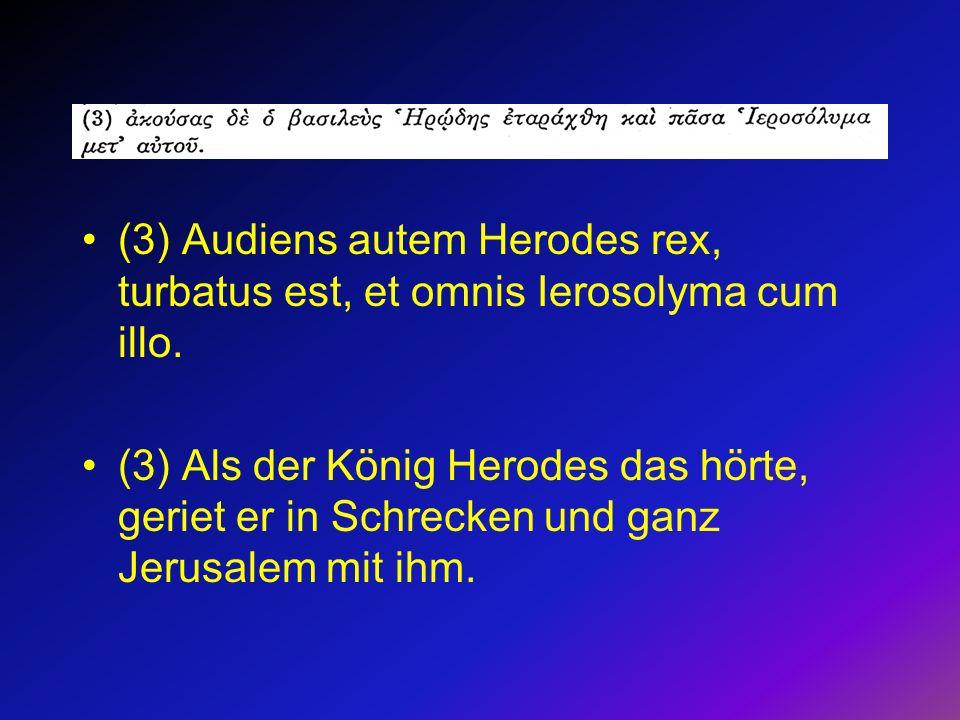 (3) Audiens autem Herodes rex, turbatus est, et omnis Ierosolyma cum illo.