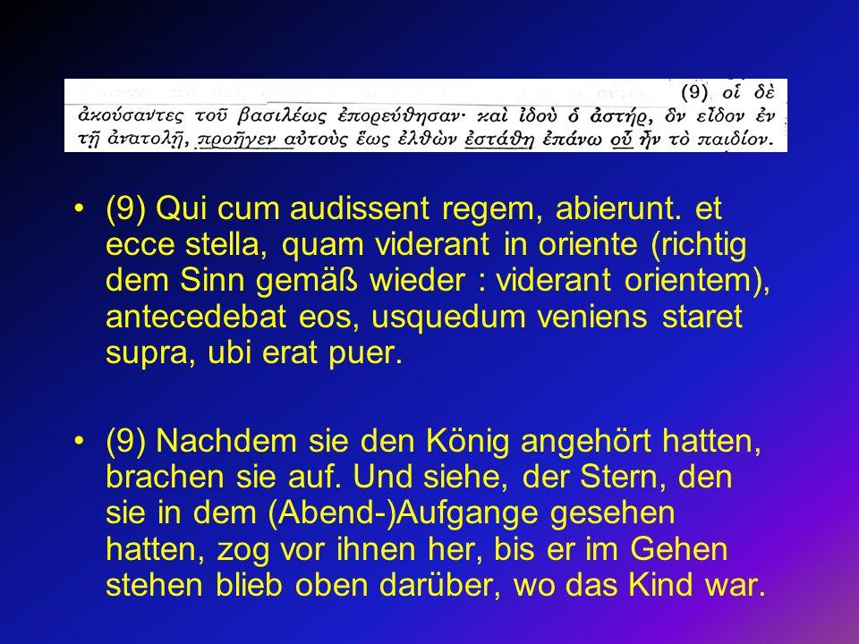 (9) Qui cum audissent regem, abierunt