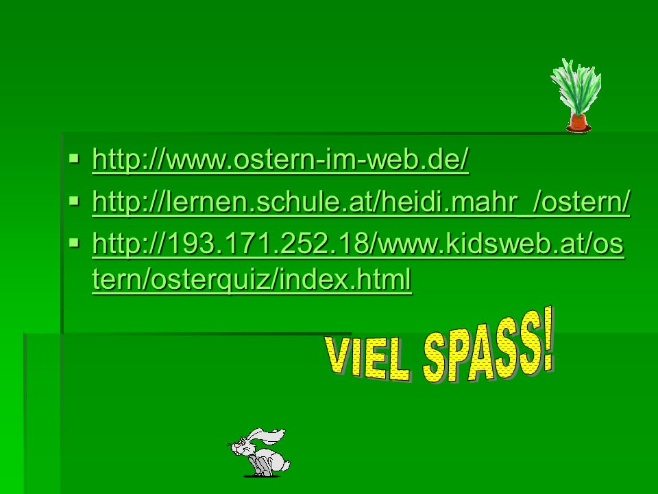 VIEL SPASS! http://www.ostern-im-web.de/