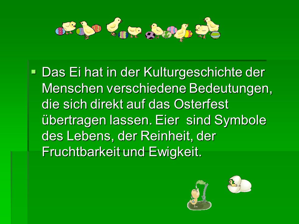 Das Ei hat in der Kulturgeschichte der Menschen verschiedene Bedeutungen, die sich direkt auf das Osterfest übertragen lassen.