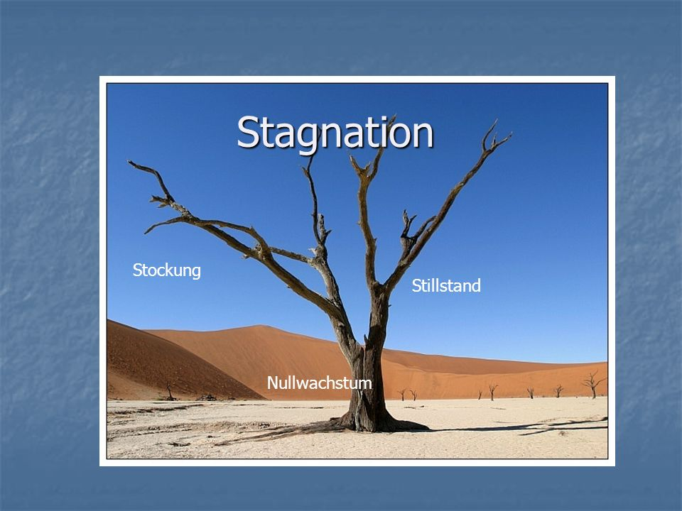 Stagnation Stockung Stillstand Nullwachstum