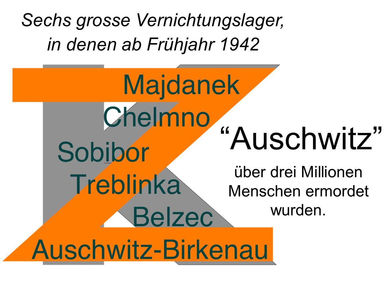 Auschwitz Sechs grosse Vernichtungslager, in denen ab Frühjahr 1942