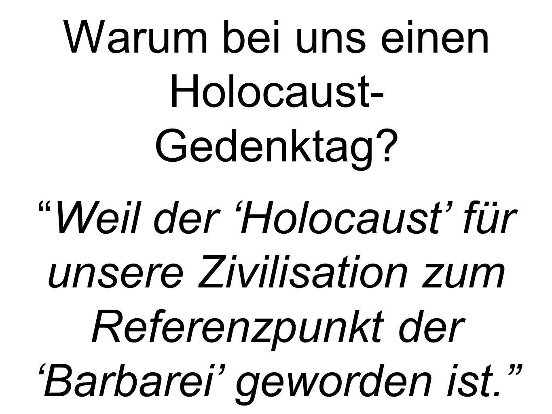 Warum bei uns einen Holocaust- Gedenktag