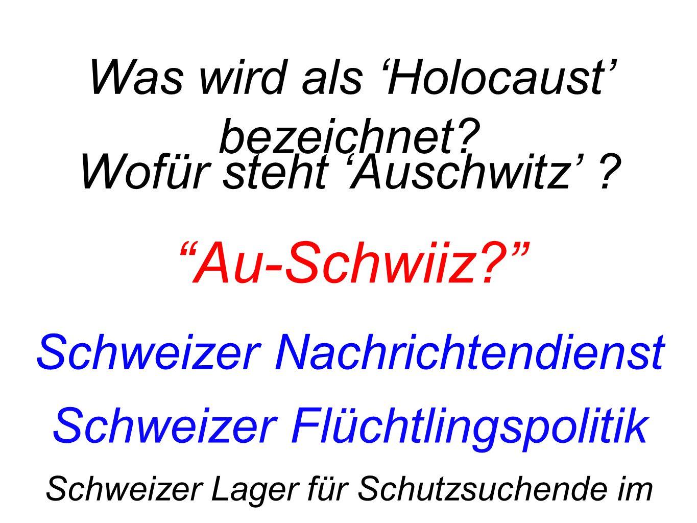 Au-Schwiiz Was wird als 'Holocaust' bezeichnet