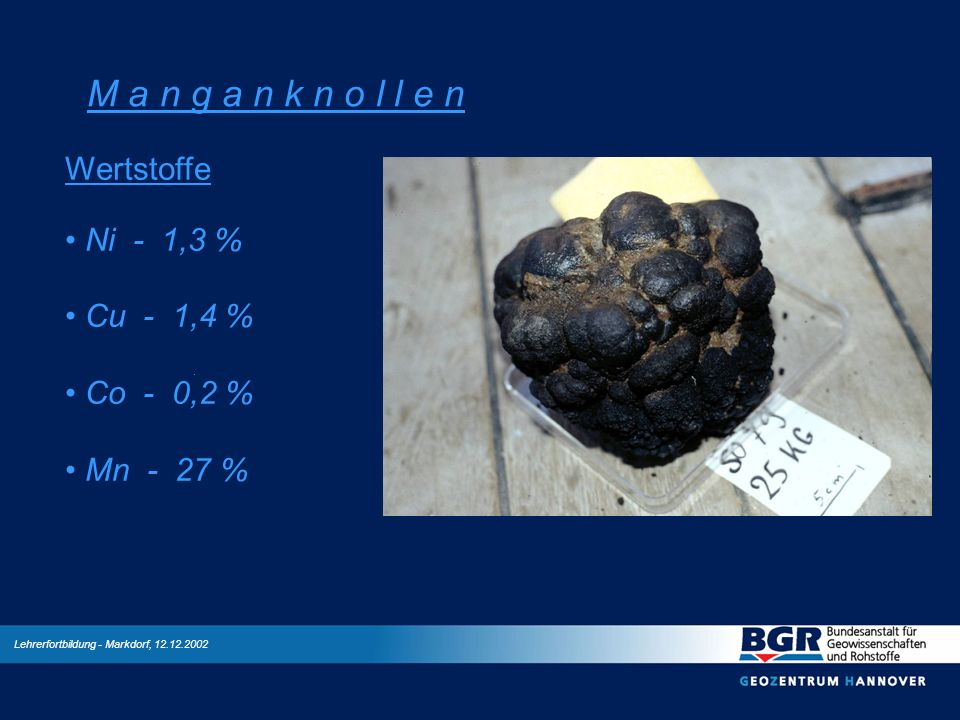 M a n g a n k n o l l e n Wertstoffe Ni - 1,3 % Cu - 1,4 % Co - 0,2 %